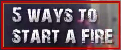 Five Ways to Start Fire, using Water